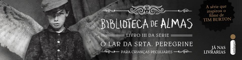Banner do livro Biblioteca de Almas, o terceiro volume da série O Lar da Srta. Peregrine.